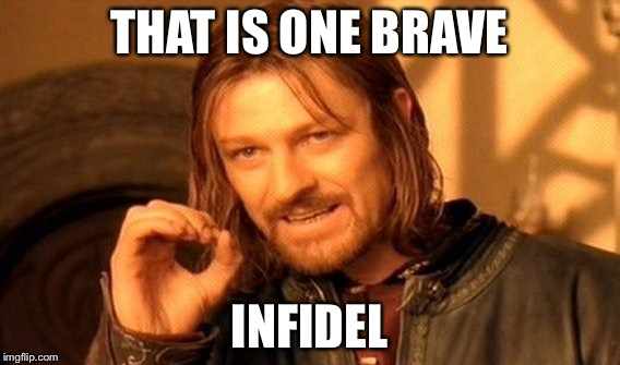 One Does Not Simply Meme | THAT IS ONE BRAVE INFIDEL | image tagged in memes,one does not simply | made w/ Imgflip meme maker