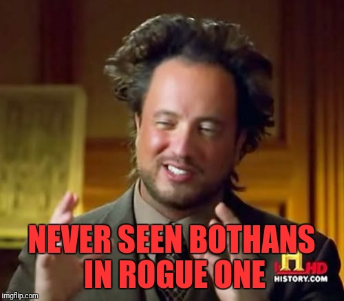 Ancient Aliens Meme | NEVER SEEN BOTHANS IN ROGUE ONE | image tagged in memes,ancient aliens | made w/ Imgflip meme maker