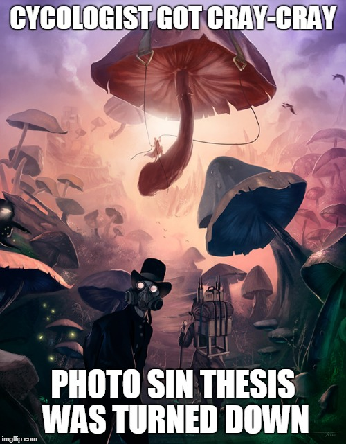 CYCOLOGIST GOT CRAY-CRAY PHOTO SIN THESIS WAS TURNED DOWN | made w/ Imgflip meme maker