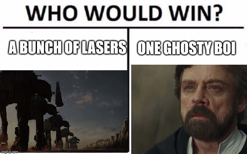 Who Would Win? Last Jedi Edition | A BUNCH OF LASERS ONE GHOSTY BOI | image tagged in star wars,last jedi,star wars the last jedi,who would win,luke skywalker | made w/ Imgflip meme maker