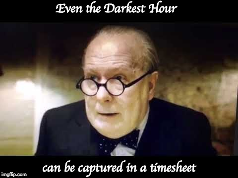 Darkest Hour Timesheet Reminder | Even the Darkest Hour can be captured in a timesheet | image tagged in darkest hour,winston churchill,timesheet reminder | made w/ Imgflip meme maker