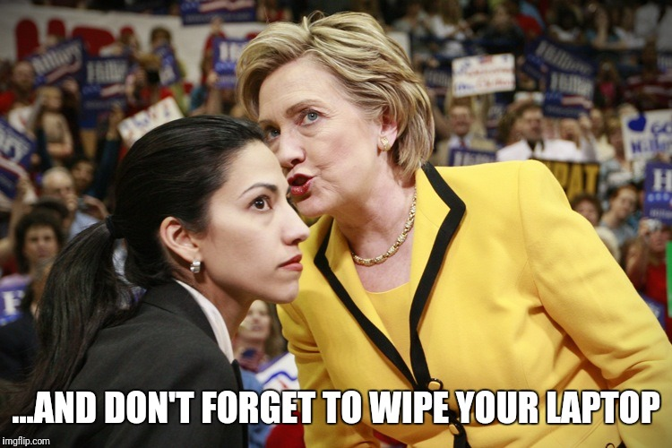hillary clinton | ...AND DON'T FORGET TO WIPE YOUR LAPTOP | image tagged in hillary clinton | made w/ Imgflip meme maker