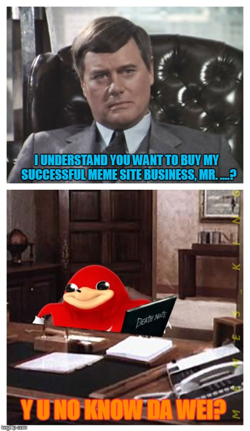 J.R.'s Final Episode | I UNDERSTAND YOU WANT TO BUY MY  SUCCESSFUL MEME SITE BUSINESS, MR. ....? Y U NO KNOW DA WEI? | image tagged in jr meets da wei,memes,da wei | made w/ Imgflip meme maker