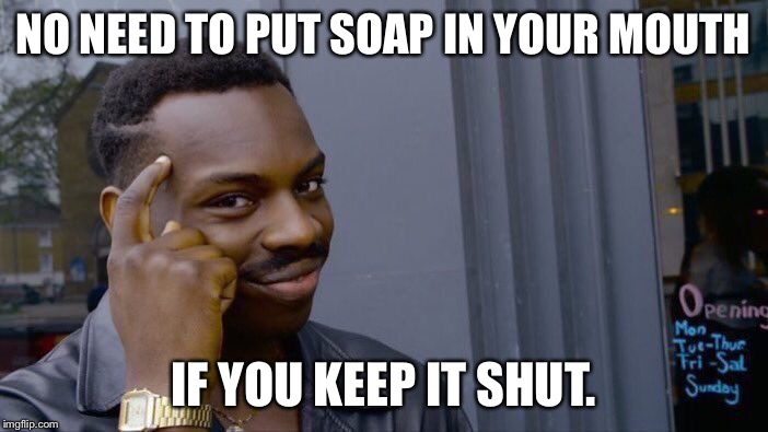 Roll Safe Think About It Meme | NO NEED TO PUT SOAP IN YOUR MOUTH IF YOU KEEP IT SHUT. | image tagged in memes,roll safe think about it | made w/ Imgflip meme maker