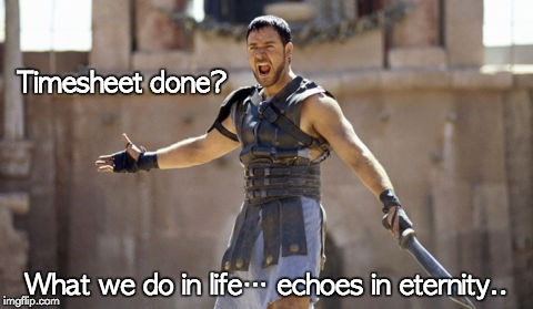 Gladiator Timesheet Reminder | Timesheet done? What we do in life… echoes in eternity.. | image tagged in gladiator timesheet reminder,gladiator,timesheet reminder,maximus,russell crowe,what we do in life echoes in eternity | made w/ Imgflip meme maker
