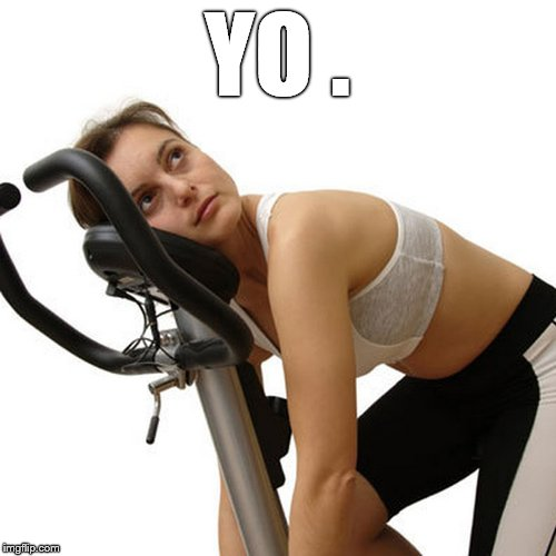 New Year's exercise resolution | YO . | image tagged in new year's exercise resolution | made w/ Imgflip meme maker