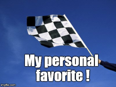 checkered flag waved | My personal favorite ! | image tagged in checkered flag waved | made w/ Imgflip meme maker