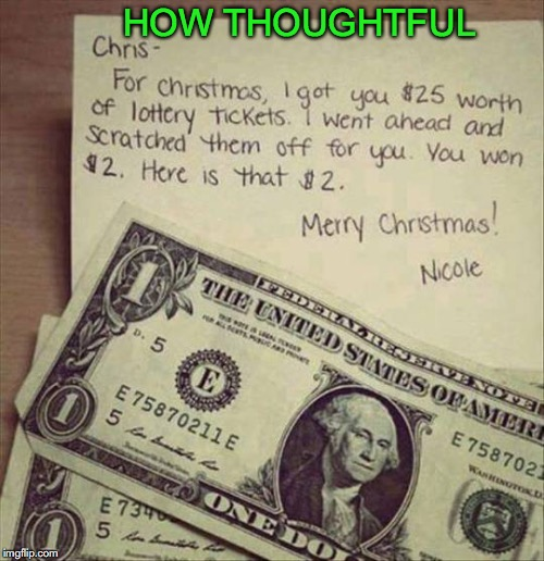 It's the thought that counts | HOW THOUGHTFUL | image tagged in money,christmas presents,dollars,thoughtful | made w/ Imgflip meme maker