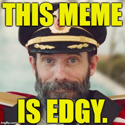 captain obvious | THIS MEME IS EDGY. | image tagged in captain obvious,memes,edgy | made w/ Imgflip meme maker