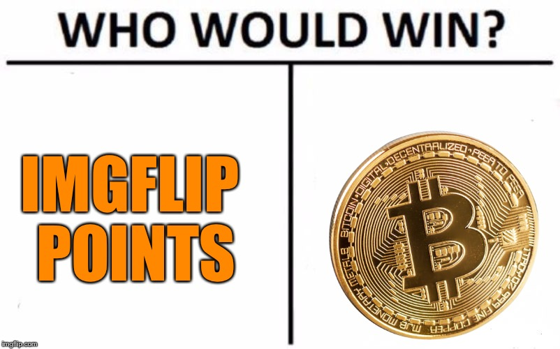 Earn all the Up Votes | IMGFLIP POINTS | image tagged in memes,who would win | made w/ Imgflip meme maker