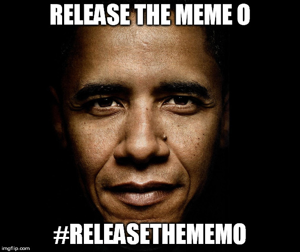 RELEASE THE MEME O #RELEASETHEMEMO | image tagged in obama | made w/ Imgflip meme maker