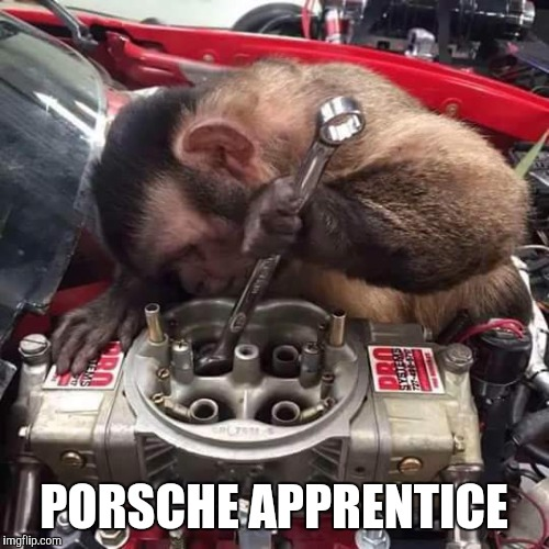 Porsche apprentice engineer | PORSCHE APPRENTICE | image tagged in car memes,funny memes,porsche,engineer,mechanic,the apprentice | made w/ Imgflip meme maker