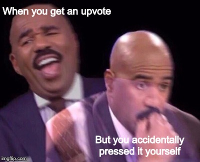 When you get an upvote But you accidentally pressed it yourself | image tagged in steve harvey laughing serious | made w/ Imgflip meme maker