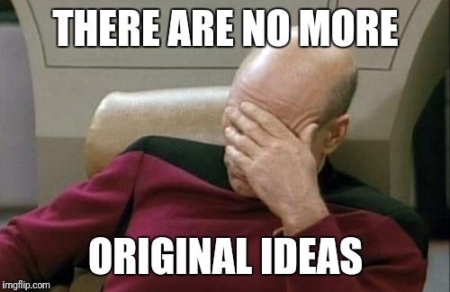 Captain Picard Facepalm Meme | THERE ARE NO MORE ORIGINAL IDEAS | image tagged in memes,captain picard facepalm | made w/ Imgflip meme maker