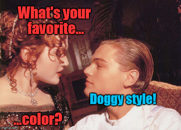 What's your favorite... ...color? Doggy style! | made w/ Imgflip meme maker