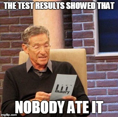 Maury Lie Detector Meme | THE TEST RESULTS SHOWED THAT NOBODY ATE IT | image tagged in memes,maury lie detector | made w/ Imgflip meme maker