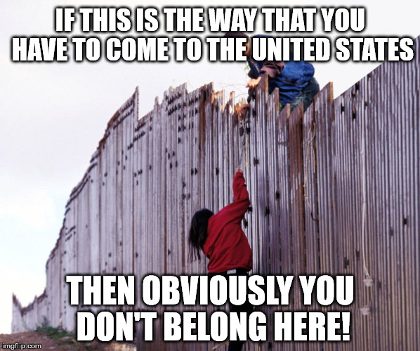 ILLEGAL IMMIGRATION IS A CRIME! | IF THIS IS THE WAY THAT YOU HAVE TO COME TO THE UNITED STATES THEN OBVIOUSLY YOU DON'T BELONG HERE! | image tagged in illegal immigration,clifton shepherd cliffshep,daca,schumer shut down | made w/ Imgflip meme maker