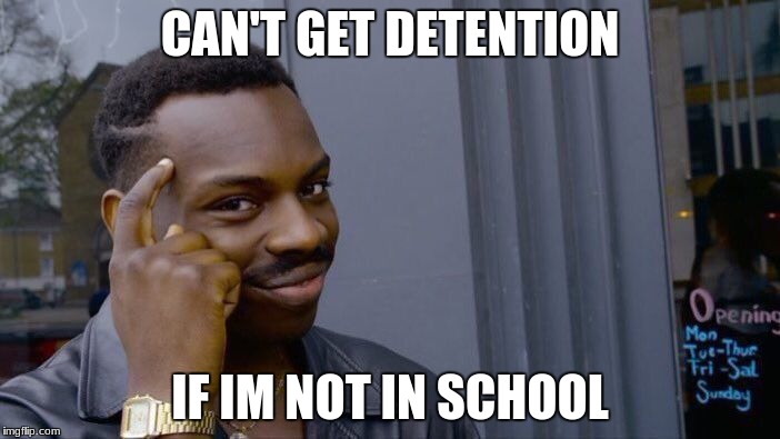 Roll Safe Think About It Meme | CAN'T GET DETENTION IF IM NOT IN SCHOOL | image tagged in memes,roll safe think about it | made w/ Imgflip meme maker