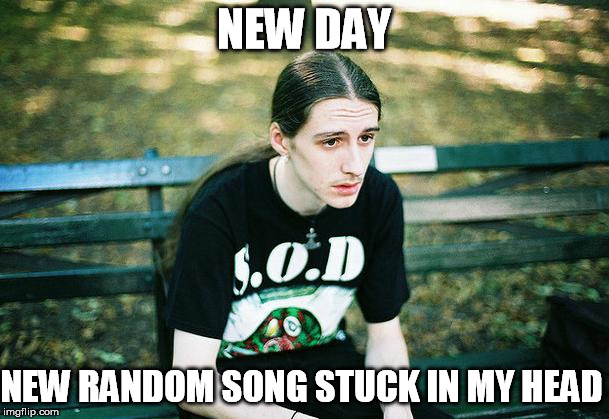 NEW DAY NEW RANDOM SONG STUCK IN MY HEAD | made w/ Imgflip meme maker