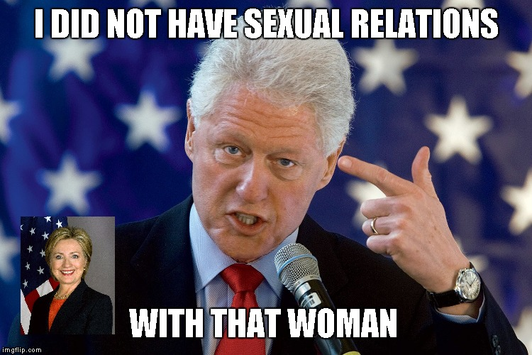 Bill Clinton | I DID NOT HAVE SEXUAL RELATIONS WITH THAT WOMAN | image tagged in memes,bill clinton,hillary clinton,speech | made w/ Imgflip meme maker