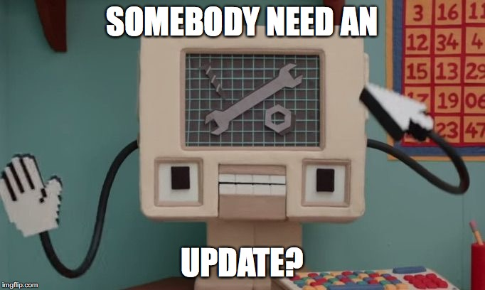 SOMEBODY NEED AN UPDATE? | made w/ Imgflip meme maker