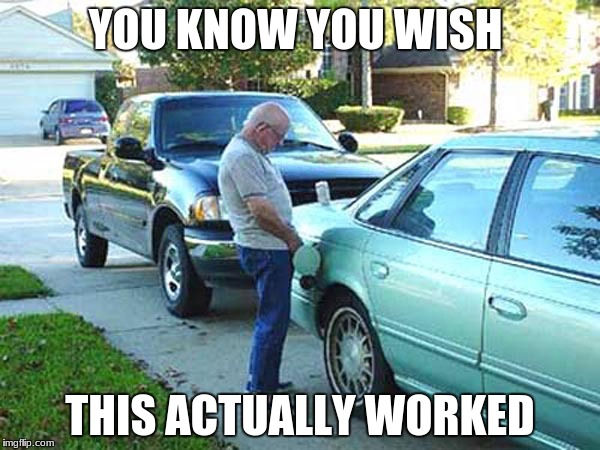 spending too much money on gas...here is your solution. | YOU KNOW YOU WISH THIS ACTUALLY WORKED | image tagged in old men laughing,idiots,joseph ducreux,funny | made w/ Imgflip meme maker