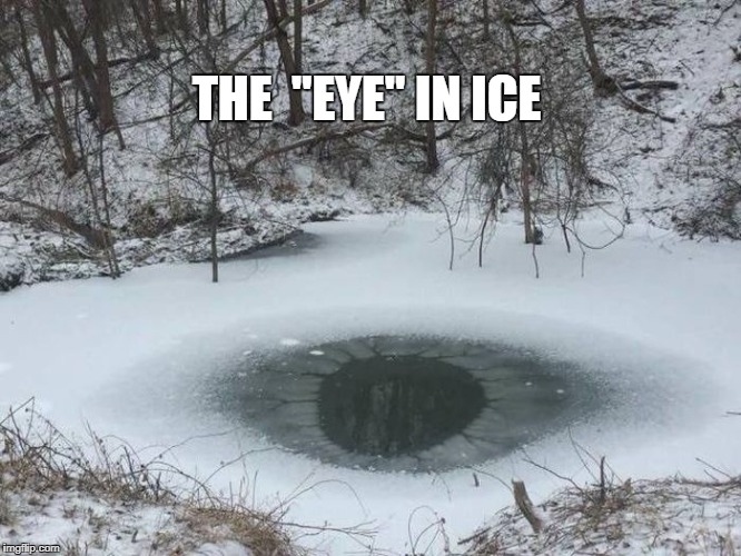"EYE |  THE  ""EYE"" IN ICE 