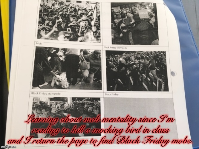 Learning about mob mentality since I'm reading to kill a mocking bird in class and I return the page to find Black Friday mobs. | image tagged in mob mentality,angry mob,black friday,to kill a mockingbird | made w/ Imgflip meme maker