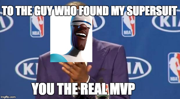 You The Real MVP Meme | TO THE GUY WHO FOUND MY SUPERSUIT YOU THE REAL MVP | image tagged in memes,you the real mvp | made w/ Imgflip meme maker