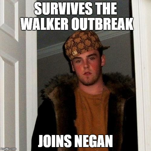 Scumbag Steve Meme | SURVIVES THE WALKER OUTBREAK JOINS NEGAN | image tagged in memes,scumbag steve | made w/ Imgflip meme maker