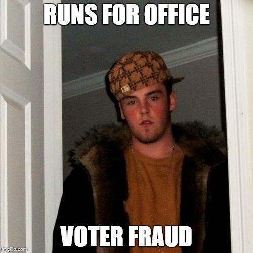 Scumbag Steve Meme | RUNS FOR OFFICE VOTER FRAUD | image tagged in memes,scumbag steve | made w/ Imgflip meme maker