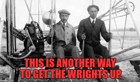 THIS IS ANOTHER WAY TO GET THE WRIGHTS UP. | made w/ Imgflip meme maker