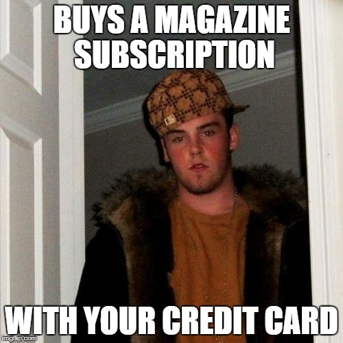 Scumbag Steve Meme | BUYS A MAGAZINE SUBSCRIPTION WITH YOUR CREDIT CARD | image tagged in memes,scumbag steve | made w/ Imgflip meme maker