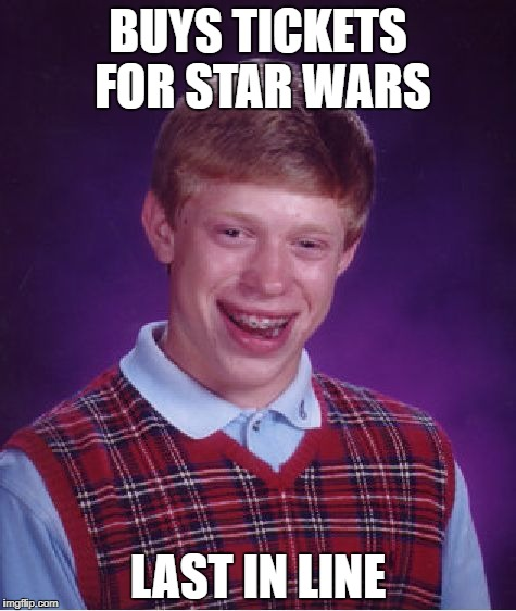 Bad Luck Brian Meme | BUYS TICKETS FOR STAR WARS LAST IN LINE | image tagged in memes,bad luck brian | made w/ Imgflip meme maker