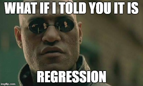 Matrix Morpheus Meme | WHAT IF I TOLD YOU IT IS REGRESSION | image tagged in memes,matrix morpheus | made w/ Imgflip meme maker