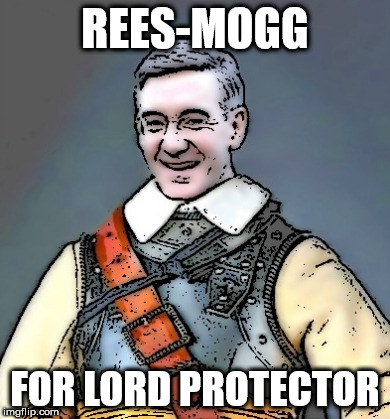 REES-MOGG FOR LORD PROTECTOR | image tagged in rees mogg | made w/ Imgflip meme maker