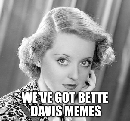 Why come to imgflip? Because... | WE'VE GOT BETTE DAVIS MEMES | image tagged in memes,you wont have to think twice | made w/ Imgflip meme maker