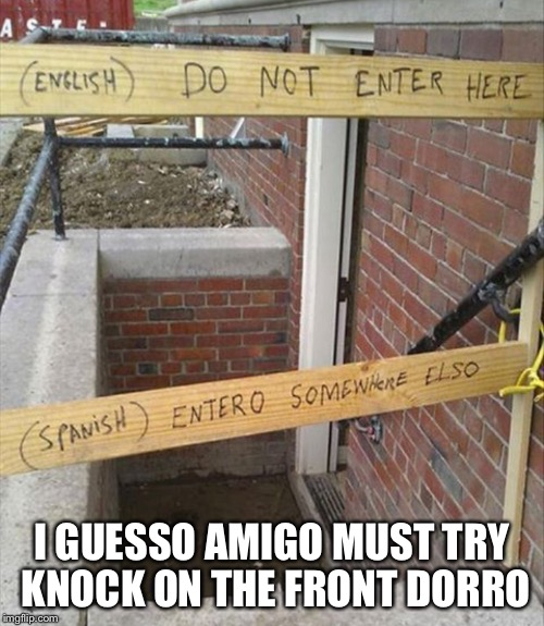 I GUESSO AMIGO MUST TRY KNOCK ON THE FRONT DORRO | image tagged in memes,english,spanish,door,language | made w/ Imgflip meme maker