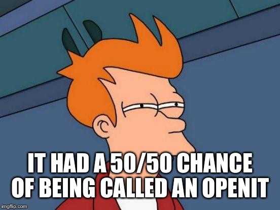 The closet  | IT HAD A 50/50 CHANCE OF BEING CALLED AN OPENIT | image tagged in memes,futurama fry | made w/ Imgflip meme maker