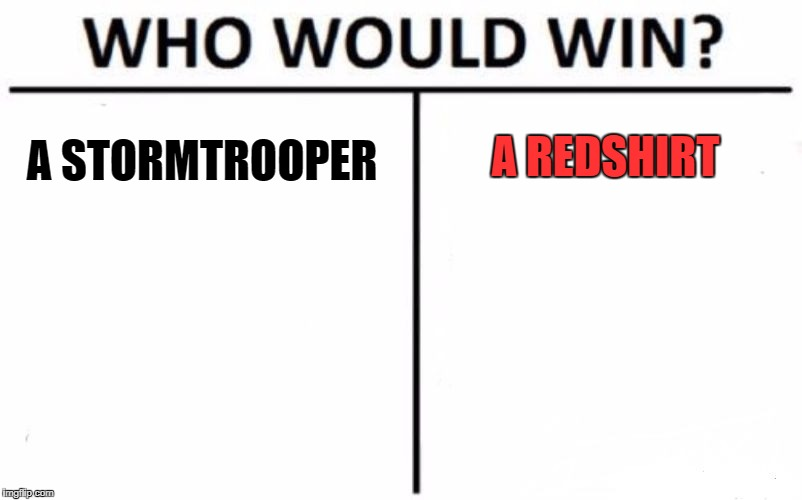 Would the redshirt die even if the stormtrooper missed? | A STORMTROOPER A REDSHIRT | image tagged in memes,who would win,funny,star trek,star wars | made w/ Imgflip meme maker