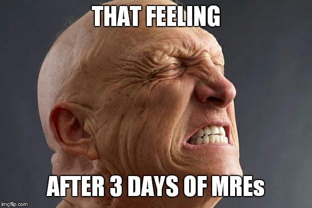 Pain is MREs leaving the body | THAT FEELING AFTER 3 DAYS OF MREs | image tagged in man in pain,military,food,veterans,know | made w/ Imgflip meme maker