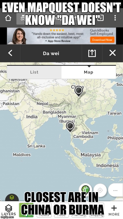 "So Please Stop Asking | EVEN MAPQUEST DOESN'T KNOW ""DA WEI"" CLOSEST ARE IN CHINA OR BURMA 
