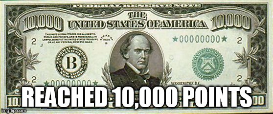 REACHED 10,000 POINTS | image tagged in 10000 bill | made w/ Imgflip meme maker