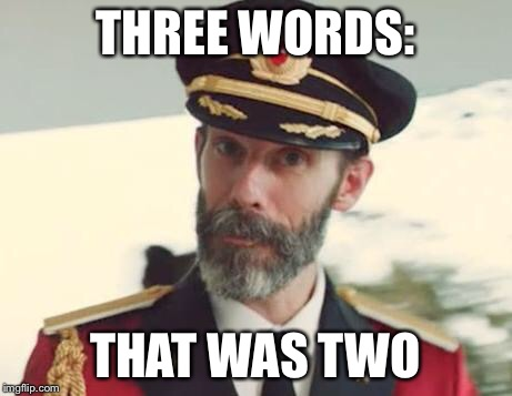 Captain Obvious | THREE WORDS: THAT WAS TWO | image tagged in captain obvious | made w/ Imgflip meme maker