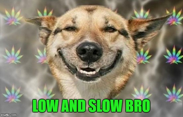 LOW AND SLOW BRO | made w/ Imgflip meme maker
