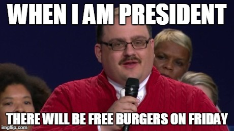 WHEN I AM PRESIDENT THERE WILL BE FREE BURGERS ON FRIDAY | image tagged in ken bone | made w/ Imgflip meme maker