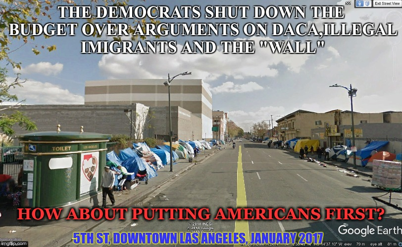 "Budget shutdown | THE DEMOCRATS SHUT DOWN THE BUDGET OVER ARGUMENTS ON DACA,ILLEGAL IMIGRANTS AND THE ""WALL"" HOW ABOUT PUTTING AMERICANS FIRST? 5TH ST, DOWNTO 