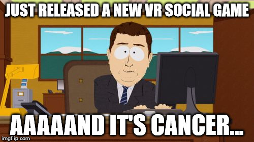 Spit On Him | JUST RELEASED A NEW VR SOCIAL GAME AAAAAND IT'S CANCER... | image tagged in memes,aaaaand its gone,vrchat,vr,chat,ugandan knuckles | made w/ Imgflip meme maker