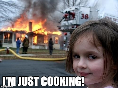 I'M JUST COOKING! | made w/ Imgflip meme maker