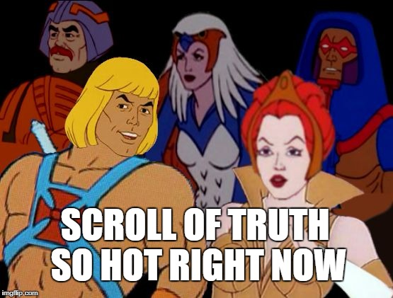 SCROLL OF TRUTH SO HOT RIGHT NOW | made w/ Imgflip meme maker
